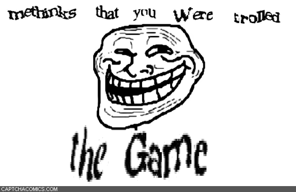 Methinks That You <br> Were Trolled <br> The Game